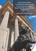 Retos jurídico-políticos de las funciones parlamentarias y los novedosos instrumentos de participación en la democracia del siglo XXI.