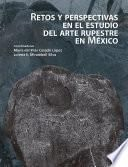 Retos y perspectivas en el estudio del arte rupestre en México