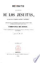 Retrato de los jesuitas, sacado por sus escritos, máximas y doctrinas, acompañado de los documentos ... Compañía de Jesús, precedido de una reseña...