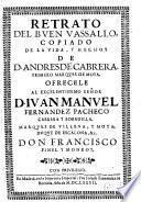 Retrato del buen Vasallo copiado de la Vida y Hechos de Andres de Cabrera primero Marques de Moya