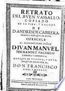 Retrato del Buen Vassallo copiado de la vida de Andres de Cabrera primero Marques de Moya...