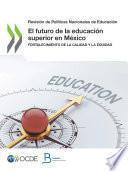 Revisión de Políticas Nacionales de Educación El futuro de la educación superior en México Fortalecimiento de la calidad y la equidad
