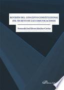 Revisión del concepto constitucional del secreto de las comunicaciones .