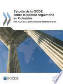 Revisiones de la OCDE sobre reforma regulatoria Estudio de la OCDE sobre la política regulatoria en Colombia Más allá de la simplificación administrativa