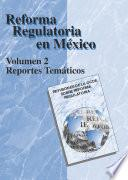 Revisiones de la OCDE sobre reforma regulatoria Reforma Regulatoria en México Volumen II, Reportes temáticos