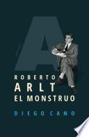 Roberto Arlt. El monstruo