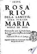 Rosario de la santissima virgen Maria Madre de Dios y sennora nuestra. Compuesto por el padre Iuan Rebello de la Compania de Iesus