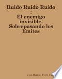 Ruido Ruido Ruido : El enemigo invisible. Sobrepasando los límites