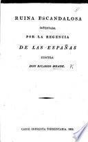 Ruina escandalosa intentada por la Regencia de las Españas contra Don Ricardo Meade