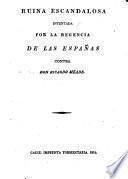 Ruina escandalosa intentada por la regencia del las Españas contra Don Ricardo Meade