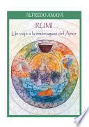Rumi. Un viaje a la embriaguez del Amor