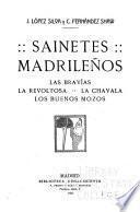 Sainetes madrileños; Las bravías, La revoltosa, La chavala, Los buenos mozos