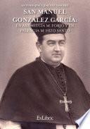 San Manuel González García: En Andalucía me forjó y en Palencia me hizo Santo