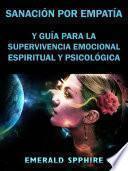 Sanación por Empatía y Guía para la Supervivencia Emocional, Espiritual y Psicológica
