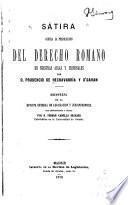 Sátira contra la predileccion del derecho romano en nuestras aulas y tribunales