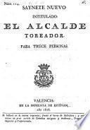 Saynete nuevo intitulado: el Alcalde toreador. (etc.)