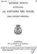 Saynete nuevo intitulado: La Fantasma del Lugar (etc.)