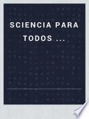 Sciencia para todos ...