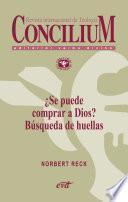 ¿Se puede comprar a Dios? Búsqueda de huellas. Concilium 358 (2014)