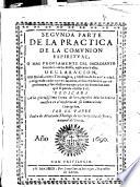 Segunda parte de la Practica de la comunion espiritual o mas propiamente del sacrosanto sacrificio de la Missa, aplicado a ella ...