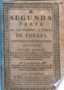 Segunda parte de las visiones, y visitas de Torres con D. Francisco de Quevedo por la Carte