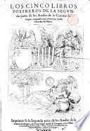 Segunda parte de los Anales de la corona de Aragon. Los cinco libros primeros \-postreros! de la segunda parte de los Anales de la corona de Aragon, compuestos por Geronymo Çurita chronista del reyno