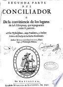 Segunda [y Tercera] Parte del Conciliador o de la conveniencia de los lugares de la S. Escritura que repugnantes entre si parecen