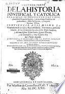 Segvnda parte de la Historia pontifical y catolica en la qval se prosigven las vids y hechos de Clemente Quinto y de los demás Pontífices sus predecesores, hasta Pío Quinto y Gregorio Décimo Tercio