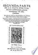 SEGVNDA PARTE DE LA SYLVA SPIRITVAL de varias consideraciones, para entretenimiento del alma Christiana