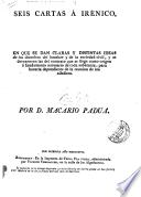 Seis cartas á Irénico, por Macario Padua. Carta séptima, por d. M.P.M. Carta octava, por Macario Padua Melato. Carta nona y ultima [by] Padua Melato