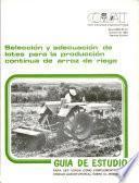 Selección y adecuación de lotes para la producción continua de arroz de riego