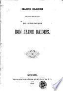 Selecta coleccion de los escritos del señor doctor Jaime Balmes