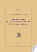 Semana Santa en la provincia de Sevilla. Arte, historia, ceremonia