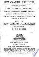 SEMANARIO ERUDITO QUE COMPREHENDE VARIAS OBRAS INEDITAS, CRITICAS, MORALES, INSTRUCTIVAS