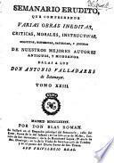 Semanario erudito, que comprehende varias obras inéditas, críticas, morales, instructivas, políticas, históricas, satíricas, y jocosas mejores autores antiguos, y modernos