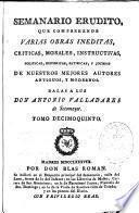 Semanario erudito, que comprehende varias obras ineditas ... de nuestros mejores autores antiguos, y modernos