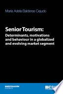 Senior Tourism: Determinants, motivations and behaviour in a globalized and evolving market segment