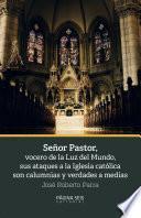 Señor Pastor, vocero de la Luz del Mundo, sus ataques a la Iglesia católica son calumnias