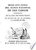 Séptima junta general del Banco Nacional de San Cárlos celebrada en la casa del mismo banco en los dias 29, 30, 31 de marzo, 1 y 2 de abril de 1789