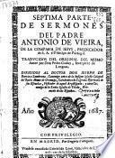 Septima parte de Sermones del Padre Antonio de Vieira de la Compañía de Iesus ... ; traducidos del original del mismo autor por Don Pedro Godoy ...