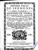 SEPTIMA PARTE DE SERMONES DEL PADRE ANTONIO DE VIEIRA, DE LA COMPAñIA DE IESVS, PREDICADOR de S.A. el Principe de Portugal