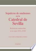 Sepulcros de onubenses en la Catedral de Sevilla. Referencias manuscritas de los siglos XVII y XVIII