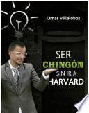 Ser Chingón sin ir a Harvard