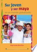 Ser joven y ser maya en un mundo globalizado