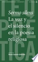 SERMO SILENS. LA VOZ Y EL SILENCIO EN LA POESÍA RELIGIOSA