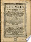 Sermon del glorioso martir y doctor lluminado el b. aay mundo Lulio, predicado a la imperial universidad luliana...