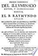Sermon panegirico del illuminado dotor, y gloriosissimo martyr el B. Raymundo Lullio