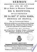 Sermón predicado el dia 1 de Oct. de 1771 en las Carmelitas de San Dionisio, en la profesión de la Sma Sa Luisa Maria por el Ilmo. Sr. D. Amando de Roguelaure