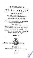 Sermones de la Vírgen en sus imágenes del Pilar de Zaragoza, y Guadalupe de Megico