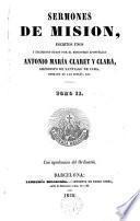 Sermones de Mision,escritos unos y escogidos otros por el misionero apostólico Antonio María Claret y Clariá...